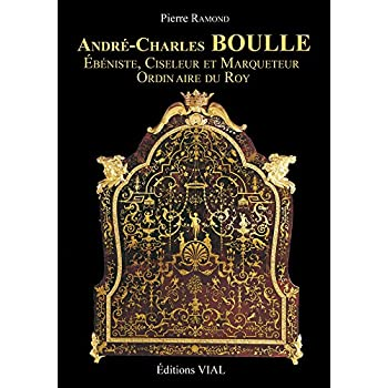 André-Charles Boulle : Ebéniste, Ciseleur et Marqueteur du Roy