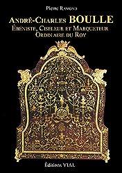 André-Charles Boulle : Ebéniste, Ciseleur & Marqueteur Ordinaire du Roy