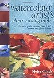 The Watercolour Artist's Colour Mixing Bible (Artist's Bible)
