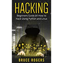 Hacking: Beginners Guide on How to Hack Using Python and Linux (English Edition)