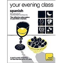 Teach Yourself Your Evening Class: Spanish (Teach Yourself Your Evening Class Book & CD) by Martyn Ellis (2008-07-25)