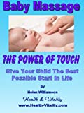 Baby Massage - The Healing Power Of Touch (Natural Health Remedies Book 1)
