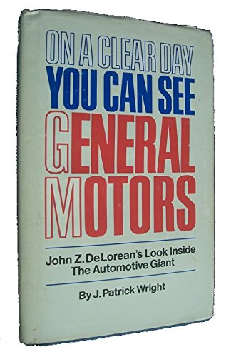 on-a-clear-day-you-can-see-general-motors-john-z-de-loreans-look-inside-the-automotive-giant