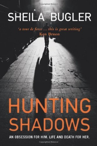 Hunting Shadows: An obsession for him. Life and death for her. by Bugler, Sheila (2013) Paperback