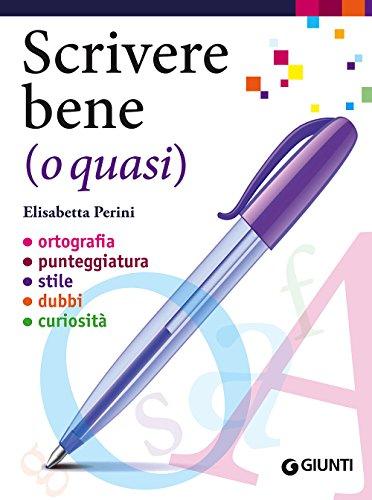 Scrivere bene (o quasi). Ortografia, punteggiatura, stile, dubbi, curiosità (Dizionari e repertori) por Elisabetta Perini