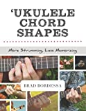 Ukulele Chord Shapes: More Strumming, Less Memorizing