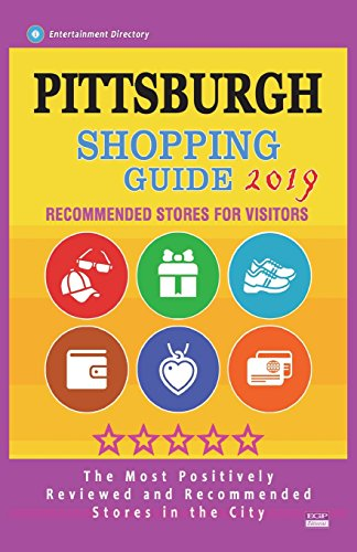 Pittsburgh Shopping Guide 2019: Best Rated Stores in Pittsburgh, Pennsylvania - Stores Recommended for Visitors, (Shopping Guide 2019)