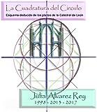 La Cuadratura del Circulo. Segun los planos de la catedral de Leon, España. (Catedrales y Piramides nº 2)