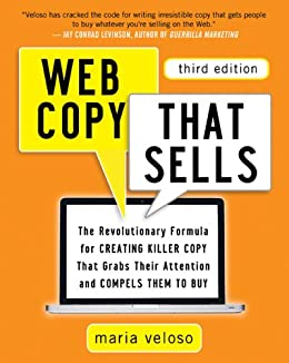 Web Copy That Sells: The Revolutionary Formula for Creating Killer Copy That Grabs Their Attention and Compels Them to Buy by [Veloso, Maria]