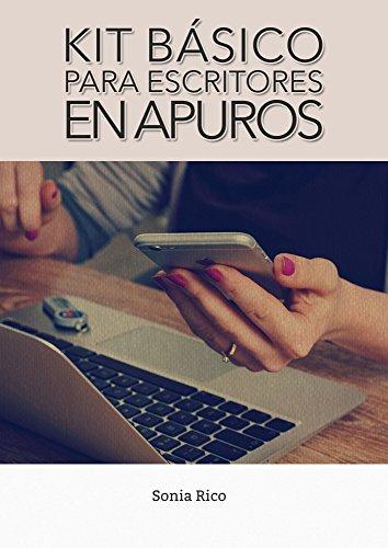 KIT BÁSICO PARA ESCRITORES EN APUROS: la guía definitiva. por Sonia Rico