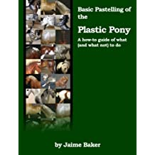 Basic Pastelling of the Plastic Pony (Prepping, Pastelling, and Polishing the Plastic Pony Book 2) (English Edition)