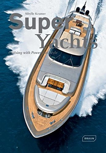 Super Yachts : Cruising with Power and Style par Sibylle Kramer