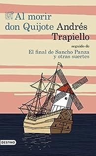 Al morir Don Quijote seguido de El final de Sancho Panza y otras suertes par Andrés Trapiello