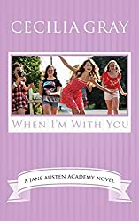 When I'm With You (The Jane Austen Academy) (Volume 3) by Gray, Cecilia (2014) Paperback