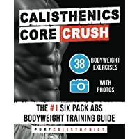 Calisthenics: Core CRUSH: 38 Bodyweight Exercises | The #1 Six Pack Abs Bodyweight Training Guide