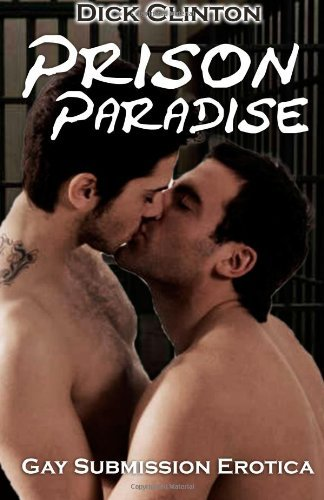 Prison Paradise: Gay Submission Erotica by Dick Clinton (28-Feb-2014) Paperback