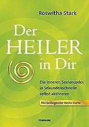 Der Heiler in Dir: Die inneren Seelencodes in Sekundenschnelle selbst aktivieren. Mit beiliegender Heilerkarte