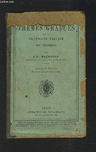 THEMES GRADUES SUR LA GRAMMAIRE GRECQUE AVEC DICTIONNAIRE. par MAUNOURY A.-F.
