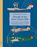 A Scale Modeller's Guide to Aircraft of the Gran Chaco War by Richard Humberstone (2016-02-18)