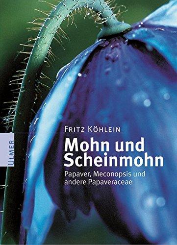Mohn und Scheinmohn. Papaver, Meconopsis und andere Papaveraceae (Pflanzen-Monographien)
