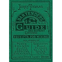 Jerry Thomas Bartenders Guide 1862 Reprint: How to Mix Drinks, or the Bon Vivant's Companion by Jerry Thomas (2015-01-01)
