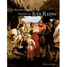 The Russian Vision: The Art of Ilya Repin by David Jackson (2015-10-16)