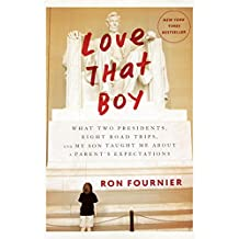 Love That Boy: What Two Presidents, Eight Road Trips, and My Son Taught Me About Rightsizing a Parent's Expectations