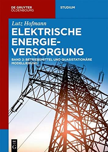 Elektrische Energieversorgung: Betriebsmittel und quasistationäre Modellierung (De Gruyter Studium)