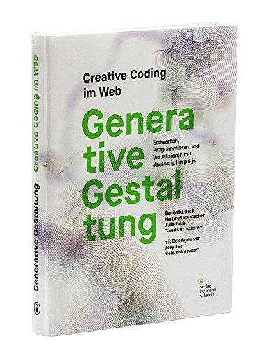Generative Gestaltung: Creative Coding im Web Entwerfen, Programmieren und Visualisieren mit Javascript in p5.js