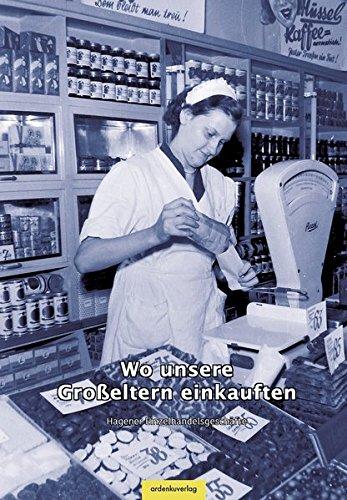 Wo unsere Großeltern einkauften: Hagener Einzelhandelsgeschäfte