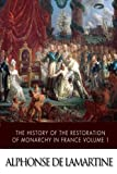 The History of the Restoration of Monarchy in France Volume 1