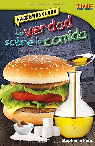 Hablemos Claro: La Verdad Sobre La Comida (TIME For Kids: TIME For Kids en Espanol - Level 4)