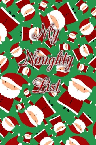 My Naughty List: Funny christmas journal My naughty list green santa claus pattern notebook