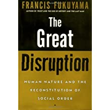 The Great Disruption: Human Nature and the Reconstitution of Social Order by Francis Fukuyama (1999-06-14)