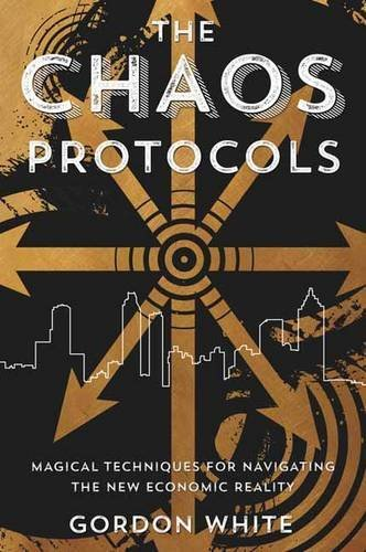 The Chaos Protocols: Magical Techniques for Navigating the New Economic Reality by Gordon White (April 08,2016)
