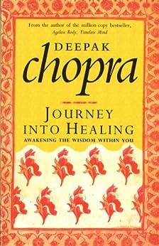 Journey Into Healing: Awakening the Wisdom Within You par [Chopra, Deepak]