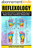 Reflexology: The Essential Guide for Applying Reflexology to Relieve Tension, Treat Illness, and Reduce Pain (English Edition)