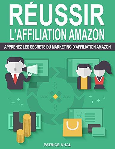 Réussir l'affiliation Amazon: Apprenez les secrets du marketing d'affiliation Amazon