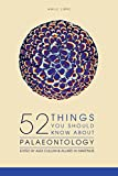 By Alex Cullum 52 Things You Should Know About Palaeontology (1st Edition) [Paperback]