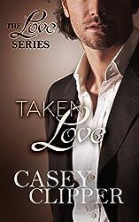 Taken Love: The Love Series (book 4, the final installment)
