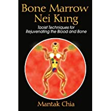 Bone Marrow Nei Kung: Taoist Techniques for Rejuvenating the Blood and Bone by Mantak Chia (2006-10-25)