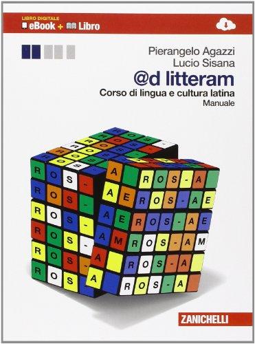 @d litteram. Corso di lingua e cultura latina. Manuale. Per le Scuole superiori. Con e-book