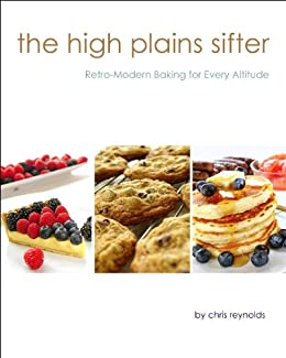 The High Plains Sifter: Retro-Modern Baking for Every Altitude (English Edition) par [Reynolds, Chris]
