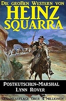 Postkutschen-Marshal Lynn Rover (Die großen Western von Heinz Squarra 14)