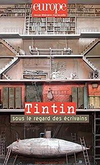 Tintin Sous le Regard des Ecrivains - N  1085-1086 Septembre Octobre 2019 par Revue Europe