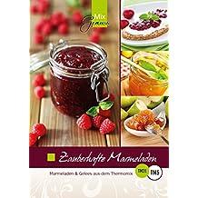Zauberhafte Marmeladen:: Marmeladen und Gelees aus dem Thermomix