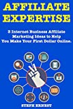 Affiliate Expertise 2.0: 3 Internet Business Affiliate Marketing Ideas  to Help You Make Your First Dollar Online.