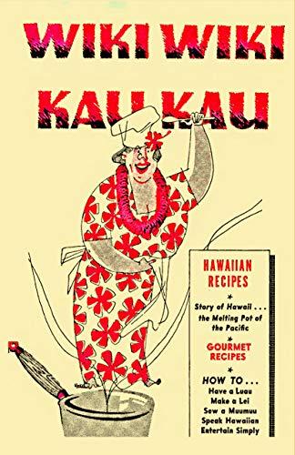 Wiki Wiki Kau Kau: Hawaiian Cooking in the Home Kitchen, the Aloha Taste (English Edition)