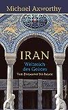 Iran: Weltreich des Geistes. Von Zoroaster bis heute