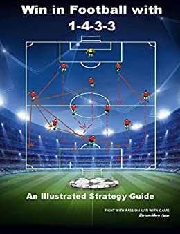 WIN IN FOOTBALL WITH 1-4-3-3: AN ILLUSTRATED STRATEGY GUIDE SYSTEM by [Annese, Vincenzo Alberto]